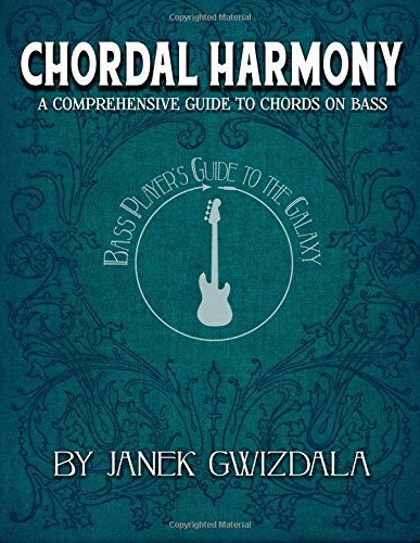 Bass Player's Guide to the Galaxy: Chordal Harmony: A comprehensive arc from beginner to expert (Volume 1) [Gwizdala, Janek] (Tapa Blanda)
