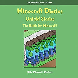 Minecraft: Minecraft Diaries, Untold Stories: The Battle for Minecraft! Book 1