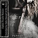 Crown of Lies: Truth and Lies Duet, Book 1 Hörbuch von Pepper Winters Gesprochen von: Eric Rolon, Kylie Stewart