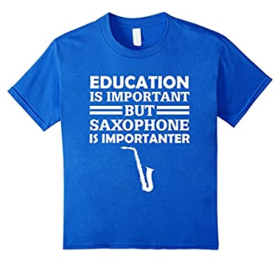 Education Is Important But Saxophone Is Importanter Funny Musician Gift T-Shirt