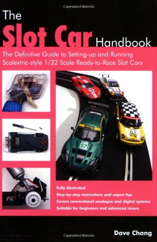The Slot Car Handbook: The definitive guide to setting-up and running Scalextric sytle 1/32 scale ready-to-race slot cars: The Definitive Guide to ... Style 1/32 Scale Ready-to-Race Slot Cars