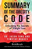 Download Summary: The Obesity Code: Unlocking the Secrets of Weight Loss by Dr. Jason Fung and Timothy Noakes: Understand Main Takeaways and Analysis in PDF ePUB Free Online