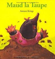 Maud la taupe par Antoon Krings