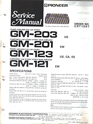 pioneer gm 203 gm 201 gm 123 gm 121 power amplifier for car stereopioneer gm 203 gm 201 gm 123 gm 121 power amplifier for car stereo, service manual, parts list, schematic wiring diagram paperback \u2013 1986