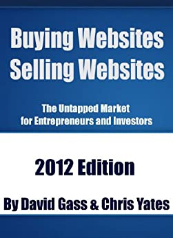 Buying Websites Selling Websites: The Untapped Market for Entrepreneurs and Investors by [Yates, Chris, Gass, David]