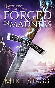 Forged in Madness (The Cacophony Blade Book 2) by [Stagg, Mike]