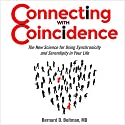 Connecting with Coincidence: The New Science for Using Synchronicity and Serendipity in Your Life Audiobook by Bernard Beitman Narrated by Stephen Paul Aulridge Jr.
