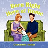 Born Right Here at Home, Cassandra Austin, 1936750058