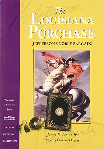 The Louisiana Purchase: Jefferson's Noble Bargain? (Monticello Monograph Series, Distributed for the Thomas Jefferson Foundation)