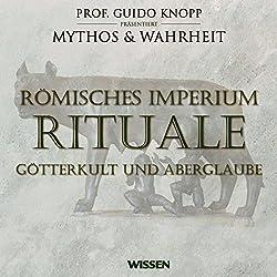 Römisches Imperium - Rituale. Götterkult und Aberglaube