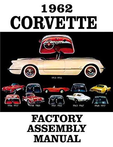 STEP-BY-STEP 1962 CORVETTE FACTORY ASSEMBLY INSTRUCTION MANUAL - GUIDE - ALL MODELS Convertible, Hardtop 62 (Hardtop 62 Corvette)