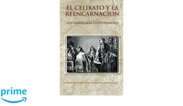El Celibato Y La Reencarnacion: Los Tabues Más Cuestionados (Spanish Edition): Manuel Ildefonso Oyervides Rodriguez: 9781463386702: Amazon.com: Books