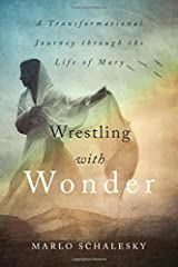 Wrestling With Wonder: A Transformational Journey through the Life of Mary Paperback