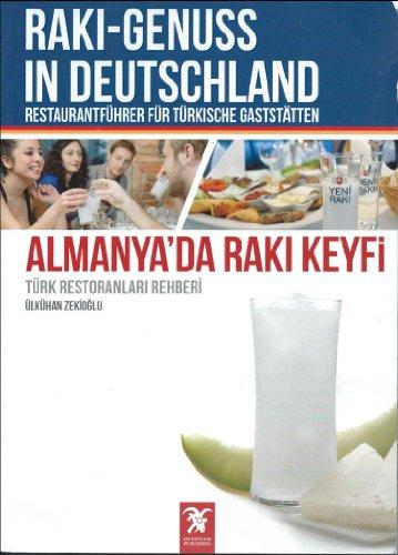 Almanya'da Raki Keyfi - Turk Restoranlari Rehberi / Raki-Genuss in Deutschland - Restaurantfuhrer fur Turkische Gaststatten (German Edition)