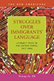 Struggles over Immigrants' Language: Literacy Tests in the United States, 1917-1966 (The New Americans: Recent Immigration and American Society)