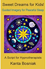 Sweet Dreams for Kids! A Script for Hypnotherapists Kindle Edition