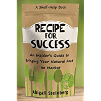 Recipe for Success: An Insider's Guide to Bringing Your Natural Food to Market (English Edition)