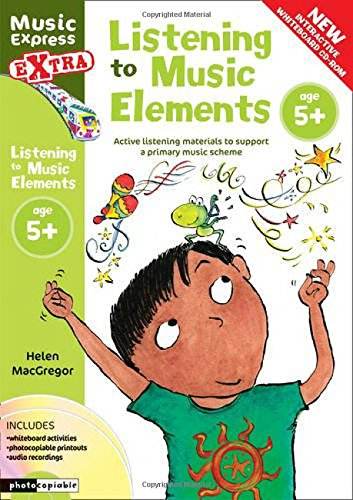 Listening to Music Elements Age 5+: Active Listening Materials to Support a Primary Music Scheme (Music Express)