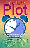 Tick-Tock Plot: How to Speed-Write the Next Blockbuster eBook