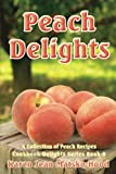 Peach Delights Cookbook, Karen Jean Matsko Hood, 1596499060