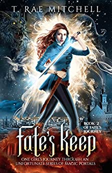 Fate's Keep: One Girl's Journey Through An Unfortunate Series Of Magic Portals (Fate's Journey Book 2) by [Mitchell, T. Rae]