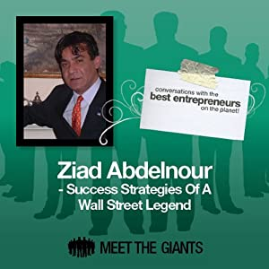 Ziad Abdelnour - Success Strategies of a Wall Street Legend Speech