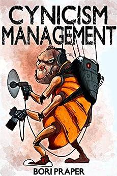 Cynicism Management (Cynicism Management Series Book 1) by [Praper, Bori]
