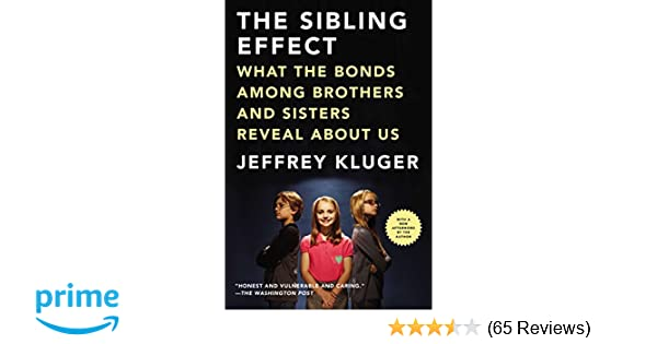 The Sibling Effect: What the Bonds Among Brothers and Sisters Reveal About Us