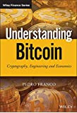 Understanding Bitcoin - Cryptography, Engineering and Economics (The Wiley Finance Series)