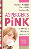 img - for Asperger's in Pink: Pearls of Wisdom from Inside the Bubble of Raising a Child with Asperger's book / textbook / text book