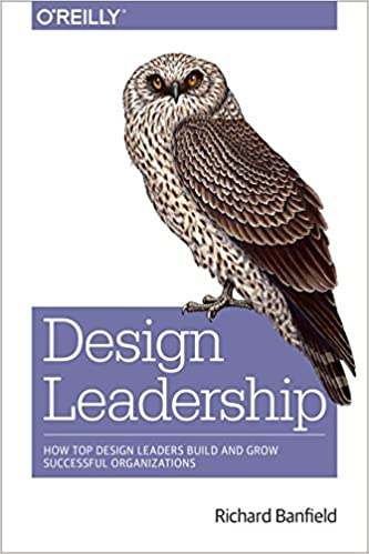 design leadership how top design leaders build and grow successful organizations 1 richard banfield ebook amazoncom