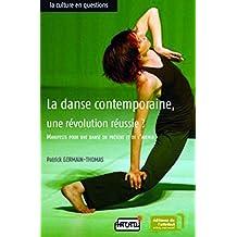 La danse contemporaine, une révolution réussie ?: Manifeste pour une danse du présent et de l'avenir (La culture en questions)