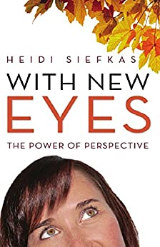 With New Eyes: The Power of Perspective by [Siefkas, Heidi]