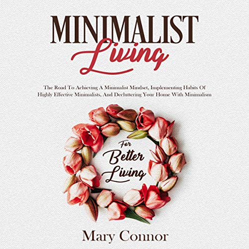 Pdf Fitness Minimalist Living: The Road to Achieving a Minimalist Mindset, Implementing Habits of Highly Effective Minimalists, and Decluttering Your Home with Minimalism for Better Living