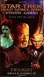 Mission Gamma Book One: Twilight (Star Trek: Deep Space Nine - Mission Gamma) (Bk. 1)