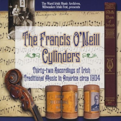 The Francis O'Neill Cylinders: Thirty-two Recordings of Irish Traditional Music in America circa 1904