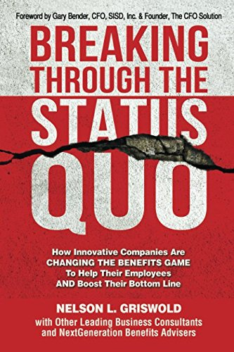 (Breaking Through The Status Quo: How Innovative Companies Are Changing The Benefits Game To Help Their Employees And Boost Their Bottom Line )
