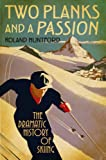 """""""Two Planks and a Passion - The Dramatic History of Skiing"""" av Roland Huntford"""