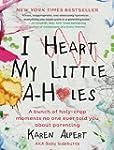 I Heart My Little A-Holes: A bunch of...
