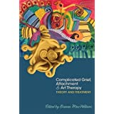 Complicated Grief, Attachment and Art Therapy: Theory and Treatment Applications