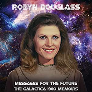 Messages For The Future: The Galactica 1980 Memoirs