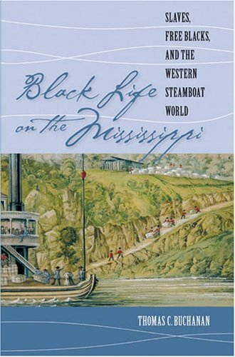 Black Life on the Mississippi: Slaves, Free Blacks, and the Western Steamboat World [Paperback] [2004] New Ed. Thomas C. Buchanan pdf epub