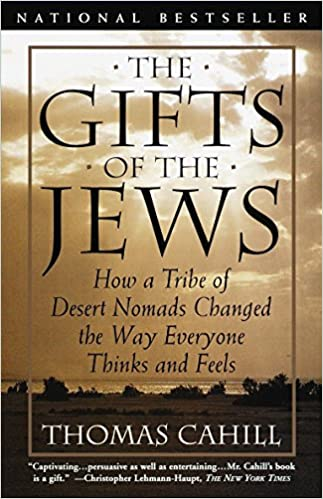 The Gifts of the Jews: How a Tribe of Desert Nomads Changed