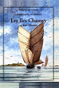 Les Iles Chausey et leur Histoire : Un archipel normand par  Comte de Gibon