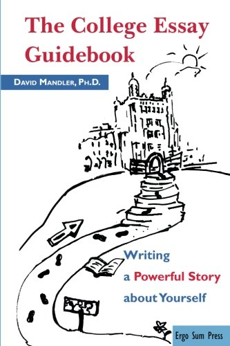 The College Essay Guidebook: Writing a Powerful Story about Yourself
