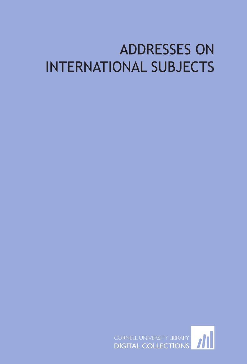 Download Addresses on international subjects pdf
