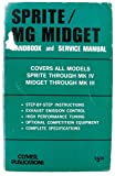 Sprite / MG Midget Handbook and Service Manual: Covers All Models Sprite through MK IV; Midget through MK III