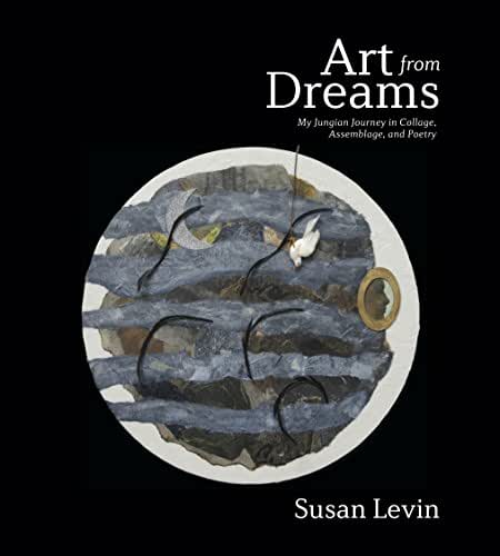 Art from Dreams: My Jungian Journey in Collage, Assemblage and Poetry