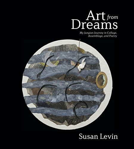 Art from Dreams: My Jungian Journey in Collage, Assemblage and ()
