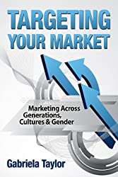 Targeting Your Market: Marketing Across Generations, Cultures & Gender (Give Your Marketing a Digital Edge Series)